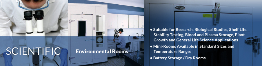 Environmental Rooms: Suitable for Research, Biological, Stability Testing, Blood and Plasma Storage, Plant Growth and General Life Sciences.  Available in a variety of sizes and temperature ranges.  Also used for Battery Storage / Dry Rooms.