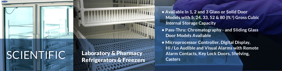 Laboratory & Pharmacy Refrigerators & Freezers: Available in 1, 2, and 3 Glass or Solid Door Models, with a wide range of internal storage capacities.  Pass-through and sliding-glass door models available.  Microprocessor controlled, digital displays, audible and visual alarms with remote alarm contacts, key lock doors, shelving and casters available.